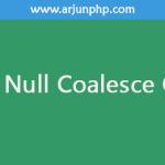 PHP 7 – Null Coalesce Operator