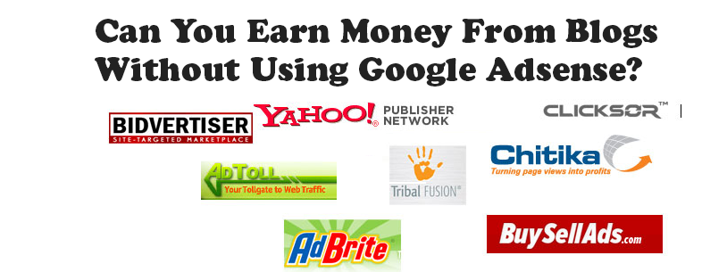 Can You Earn Money From Blogs Without Using Google Adsense?