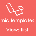 Laravel 5.5 – Dynamic templates with View::first