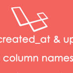 How to change created_at and updated_at column names in Laravel